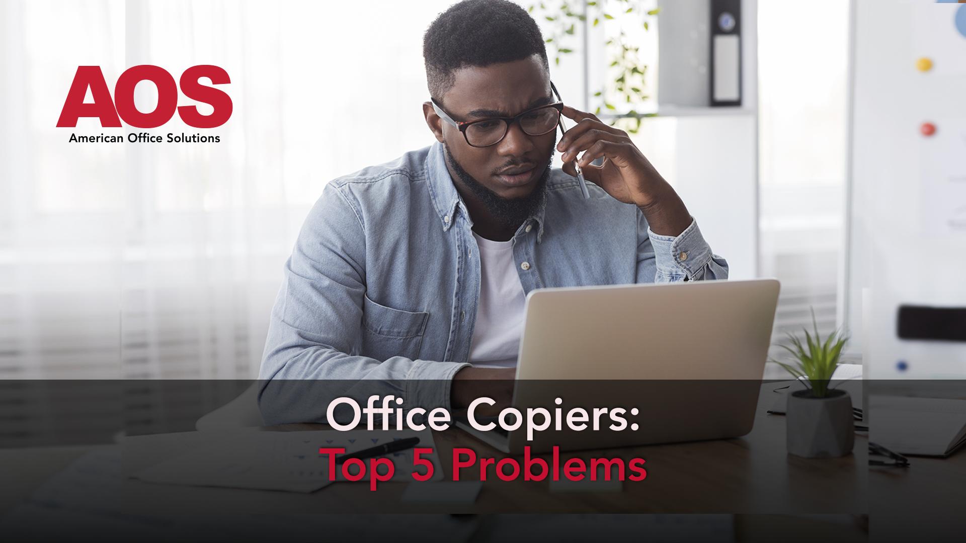 Office Copiers: Top 5 Problems